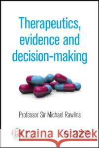 Therapeutics, Evidence and Decision-Making Professor Sir Michael Rawlins 9781853159473
