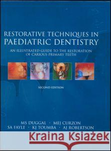 Restorative Techniques in Paediatric Dentistry: An Illustrated Guide to the Restoration of Carious Primary Teeth M. S. Duggal M. E. J. Curzon S. a. Fayle 9781853175923