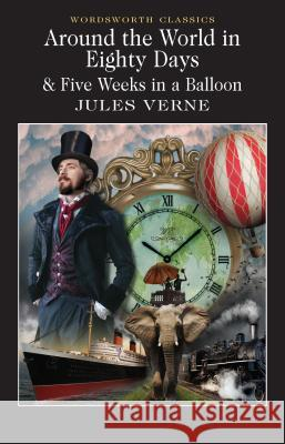 Around the World in 80 Days / Five Weeks in a Balloon Verne Jules 9781853260902 WORDSWORTH EDITIONS LTD