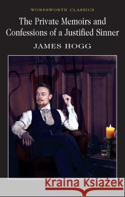 The Private Memoirs & Confessions of a Justified Sinner Hogg James 9781853261886