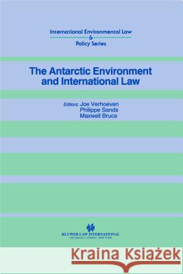 The Antarctic Environment and International Law Joe Verhoeven Philippe Sands Maxwell Bruce 9781853336300