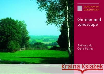 Garden and Landscape The Lectures of Anthony Du Gard Pasley Pasley, Anthony Du Gard 9781853411359