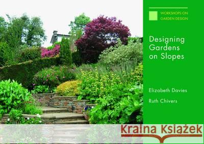 Designing Gardens on Slopes  Davies, Elizabeth|||Chivers, Ruth 9781853411380