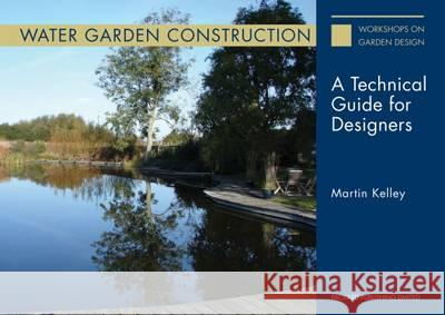 Water Garden Construction: A Technical Guide for Designers   9781853411502