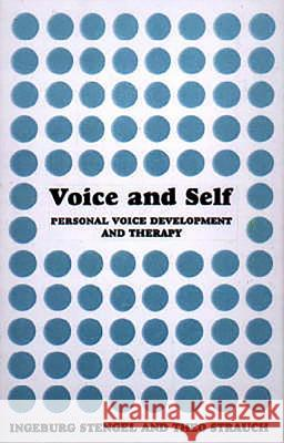 Voice and Self : A Handbook of Personal Voice Development Therapy Ingeburg Stengel Theo Straunch 9781853435003