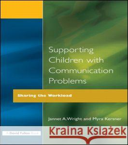 Supporting Children with Communication Problems Jannet A. Wright Myra Kersner Myra Kersner 9781853464683