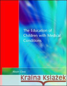 Education of Children with Medical Conditions Alison Closs                             Alison Closs 9781853465697