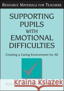 Supporting Pupils with Emotional Difficulties: Creating a Caring Environment for All Rob Long Jonathan Fogell 9781853465956