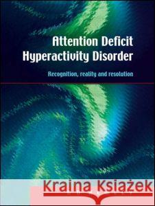 Attention Deficit Hyperactivity Disorder : Recognition, Reality and Resolution G. D. Kewley Kewley G. D. 9781853468155