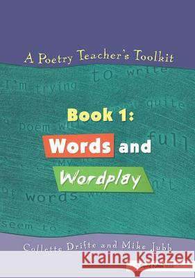 A Poetry Teacher's Toolkit : Book 1: Words and Wordplay Collette Drifte Mike Jubb Collette Drifte 9781853468186 Taylor & Francis