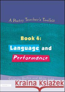 A Poetry Teacher's Toolkit : Book 4: Language and Performance Collette Drifte Mike Jubb Collette Drifte 9781853468216 Taylor & Francis