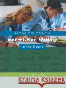 HOW TO TEACH NON-FICTION WRITING AT KEY STAGE 3 Paul Evans 9781853468599 TAYLOR & FRANCIS LTD