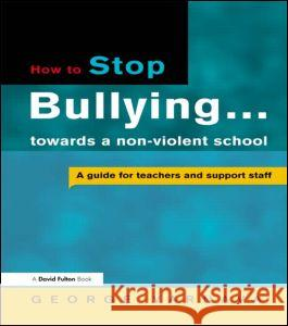 How to Stop Bullying towards a non-violent school : A guide for teachers and support staff George Varnava 9781853469381