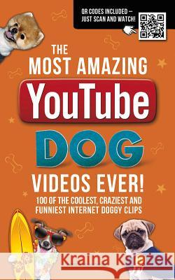 The Most Amazing Youtube Dog Videos Ever!: 120 of the Coolest, Craziest and Funniest Internet Doggy Clips Adrian Besley 9781853759420