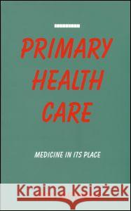 Primary Health Care: Medicine in Its Place John J. Macdonald 9781853831126