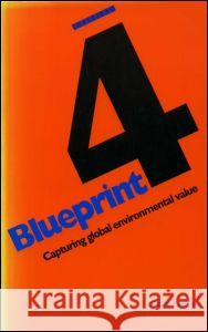 Blueprint 4: Capturing Global Environmental Value D. W. Pearce 9781853831843