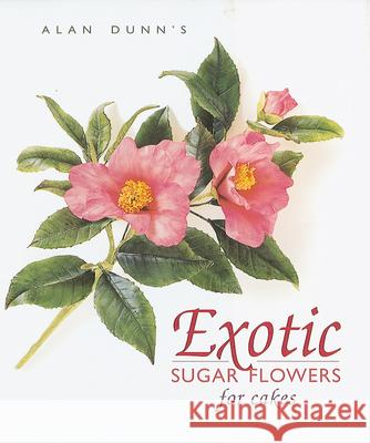 Exotic Sugar Flowers for Cakes Alan Dunn 9781853918025