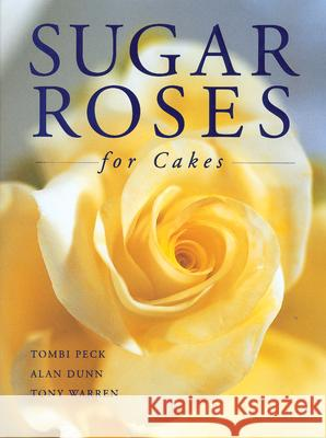 Sugar Roses for Cakes Tombi Peck Alan Dunn 9781853919084