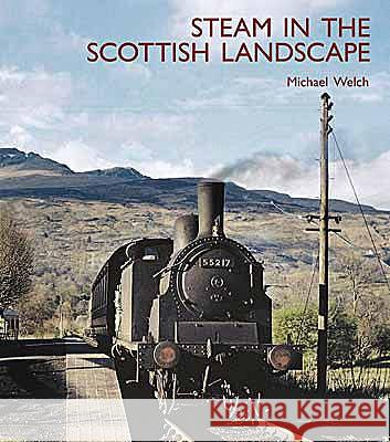 STEAM IN THE SCOTTISH LANDSCAPE Michael Welch 9781854143327 CAPITAL TRANSPORT PUBLISHING