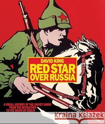 Red Star Over Russia: A Visual History of the Soviet Union from 1917 to the Death of Stalin David King 9781854379351