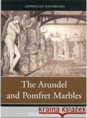 The Arundel and Pomfret Marbles in Oxford Michael Vickers                          Michael Vickers 9781854442079