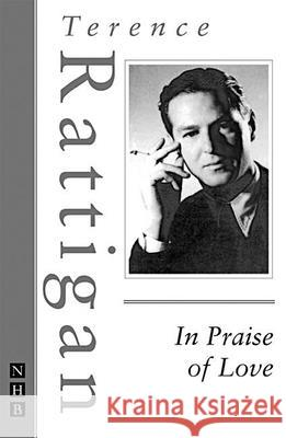 In Praise of Love Terence Rattigan 9781854594648