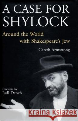 A Case for Shylock: Around the World with Shakespeare's Jew Gareth Armstrong Judi Dench 9781854597854