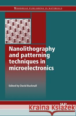 Nanolithography and Patterning Techniques in Microelectronics  9781855739314