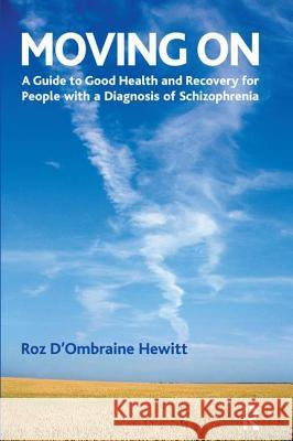 Moving On : A Guide to Good Health and Recovery for People with a Diagnosis of Schizophrenia Roz D'Ombraine Hewitt 9781855754423