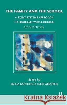 The Family and the School: A Joint Systems Approach to Problems with Children Elsie Osborne Emilia Dowling 9781855759992 Karnac Books