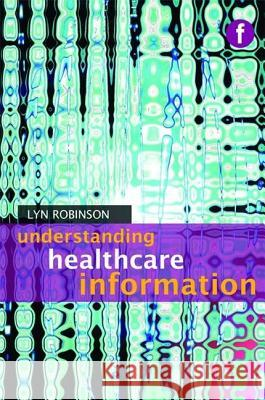 Understanding Healthcare Information Lyn Robinson 9781856046626 Facet Publishing