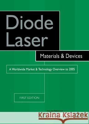 Diode Laser Materials and Devices - A Worldwide Market and Technology Overview to 2005 Roy Szweda 9781856173865