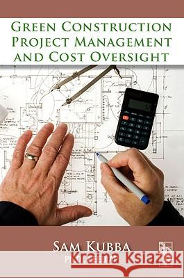 Green Construction Project Management and Cost Oversight Sam Kubba 9781856176767