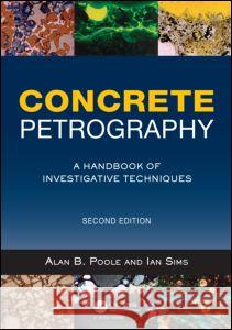Concrete Petrography: A Handbook of Investigative Techniques, Second Edition A Poole 9781856176903 0