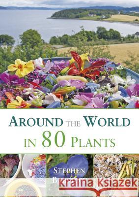 Around the World in 80 Plants: An Edible Perennial Vegetable Adventure for Temperate Climates Stephen Barstow 9781856231411