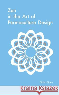 Zen in the Art of Permaculture Design Stefan Geyer 9781856232890