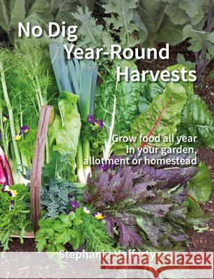 No Dig Year Round Harvests Stephanie Hafferty 9781856233347