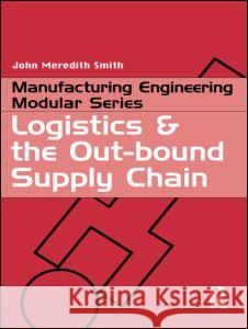 Logistics and the Out-bound Supply Chain John Meredith Smith John Meredit 9781857180329