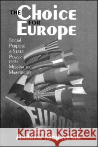 The Choice for Europe: Social Purpose and State Power from Messina to Maastricht Andrew Moravcsik 9781857281927
