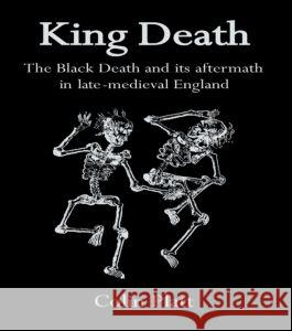 King Death : The Black Death And Its Aftermath In Late-Medieval England Colin Platt 9781857283143 TAYLOR & FRANCIS LTD