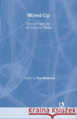 Wired-Up: Young People and the Electronic Media Sue Howard 9781857288049