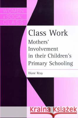 Class Work: Mothers' Involvement in Their Children's Primary Schooling Diane Reay 9781857289169