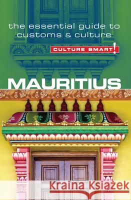 Culture Smart! Mauritius: The Essential Guide to Customs & Culture Tim Clearly 9781857335422