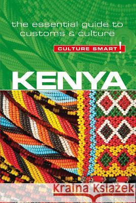 Kenya - Culture Smart! : The Essential Guide to Customs & Culture Jane Barsby 9781857338584