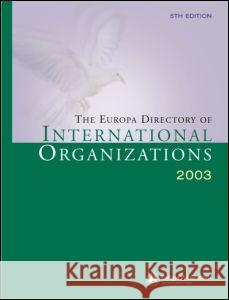 The Europa Directory of International Organizations 2003 Europa Publications 9781857431940