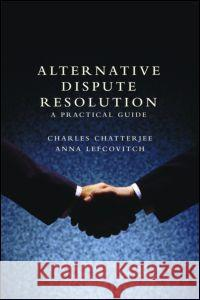 Alternative Dispute Resolution: A Practical Guide C. Chatterjee 9781857433708