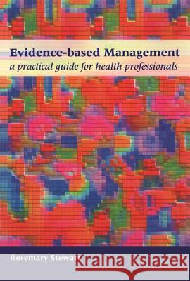 Evidence-Based Management: A Practical Guide for Health Professionals Paul Stewart 9781857754582