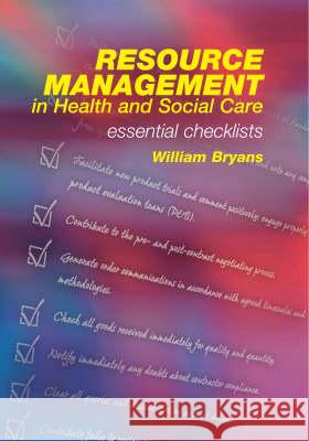 Resource Management in Health and Social Care: Essential Checklists William Bryans 9781857756272