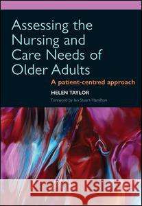 Assessing the Nursing and Care Needs of Older Adults: A Patient-Centred Approach Helen J. Taylor 9781857757187