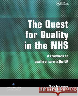 The Quest for Quality in the Nhs: A Chartbook on Quality of Care in the UK Sheila Leatherman Kim Sutherland 9781857757903